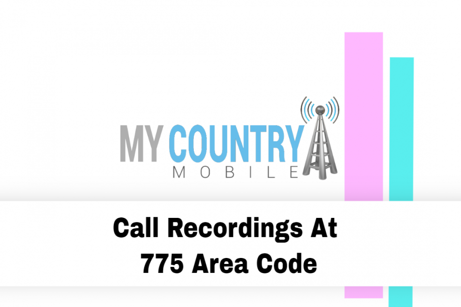 Call Recordings At 775 Area Code - My Country Mobile